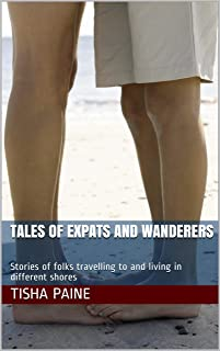 Tales of Expats and Wanderers : Stories of folks travelling to and living in different shores (English Edition)