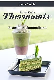 REZEPTE FÜR DEN THERMOMIX / BACKEN & SMOOTHIES: Bestseller - Sammelband (Thermomix Rezepte, Thermomix TM5, Thermomix Smoothies, Thermomix backen, Thermomix ... Kekse, Torten, Muffins) (German Edition)