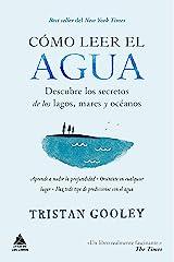 Cómo leer el agua: Descubre los secretos de los lagos, mares y océanos (Ático de los Libros nº 46) (Spanish Edition) Kindle Edition