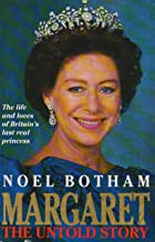 Margaret: the Untold Story: The Life and Loves of Britain's Last Real Princess