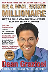 Be a Real Estate Millionaire: How to Build Wealth for a Lifetime in an Uncertain Economy Kindle Edition