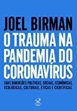 O trauma na pandemia do Coronavírus: Suas dimensões políticas, sociais, econômicas, ecológicas, culturais, éticas e cientí...