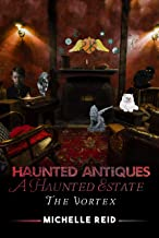 Haunted Antiques A Haunted Estate The Vortex: Based On True Events