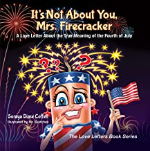 It's Not About You, Mrs. Firecracker: A Love Letter About the True Meaning of the Fourth of July (The Love Letters Book Se...
