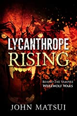 Lycanthrope Rising: Behind The Vampire - Werewolf Wars (The Toronto Vampire Chronicles Book 2) Kindle Edition