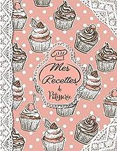 Mes Recettes De Pâtisserie: Cahier à Compléter pour 52 Recettes - Livre de Cuisine Personnalisé à Ecrire - Cahier De Recettes