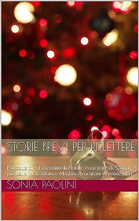 Storie brevi per riflettere: Raccolta di 11 racconti di Natale (vincitore di Storia più bella in assoluto e Miglior evocatore di emozioni)