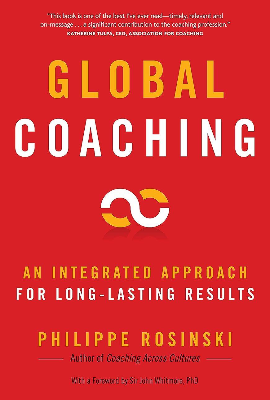 墓スタウト人に関する限りGlobal Coaching: An Integrated Approach for Long-Lasting Results (English Edition)