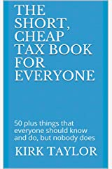 The Short, Cheap Tax Book for Everyone: 50 plus things that everyone should know and do, but nobody does Kindle Edition