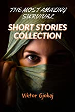 Survival Stories: THE MOST AMAZING  SURVIVAL SHORT STORIES COLLECTION