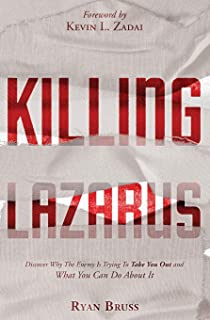 Killing Lazarus: Discover Why The Enemy Is Trying To Take You Out And What You Can Do About It