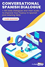 Conversational Spanish Dialogues: Over 100 Spanish Conversations with their audio dialogues  (+Audio Files Download) (Spanish Conversation Audio)