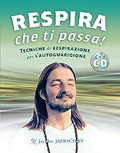 Respira che ti passa!: Tecniche di Respirazione per l'Autoguarigione (Italian Edition)
