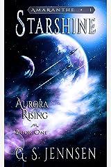 Starshine: Aurora Rising Book One (Amaranthe 1) Kindle Edition