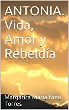 ANTONIA. Vida, Amor y Rebeldía (Spanish Edition)