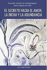 El secreto hacia el amor, la dicha y la abundancia: Descubre el poder de Ho'oponopono para cambiar tu vida (Spanish Edition) Kindle Edition