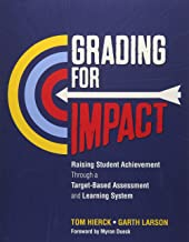 Grading for Impact: Raising Student Achievement Through a Target-Based Assessment and Learning System