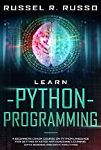 Learn Python Programming: A Beginners Crash Course on Python Language for Getting Started with Machine Learning, Data Science and Data Analytics (Artificial Intelligence Book 1)
