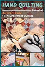 HAND QUILTING TUTORIAL: Beginner's Guide to The Art of Hand Quilting