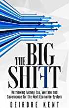 The Big Shift: Rethinking Money, Tax, Welfare and Governance for the Next Economic System.