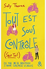 Tout est sous contrôle (sauf toi !) : Après le succès de Meilleurs Ennemis, découvrez la nouvelle comédie romantique de Sally Thorne ! (&H) (French Edition) Kindle Edition