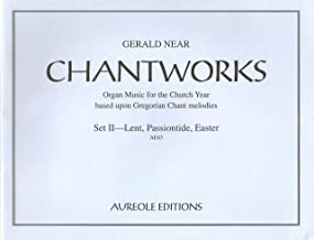 Chantworks: Organ Music for the Church Year Based Upon Gregorian Chant Melodies : Set II - Lent, Passiontide, Easter