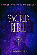 Sacred Rebel: Women Who Dare To Disrupt