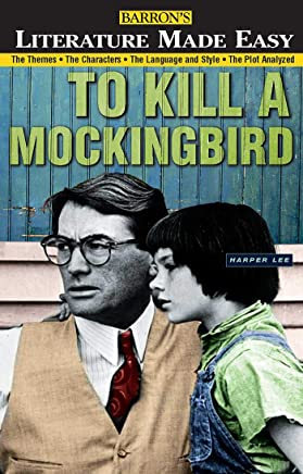 To Kill a Mockingbird: The Themes · The Characters · The Language and Style · The Plot Analyzed (Literature Made Easy)