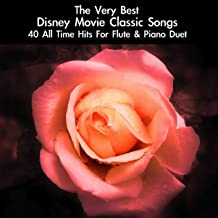 The Very Best Disney Movie Classic Songs: 40 All Time Hits for Flute & Piano Duet
