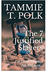 The 7 Justified Slayers: I'm Good Where I Am Because... Kindle Edition