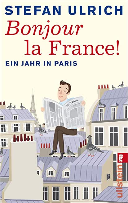 Bonjour la France: Ein Jahr in Paris (German Edition)