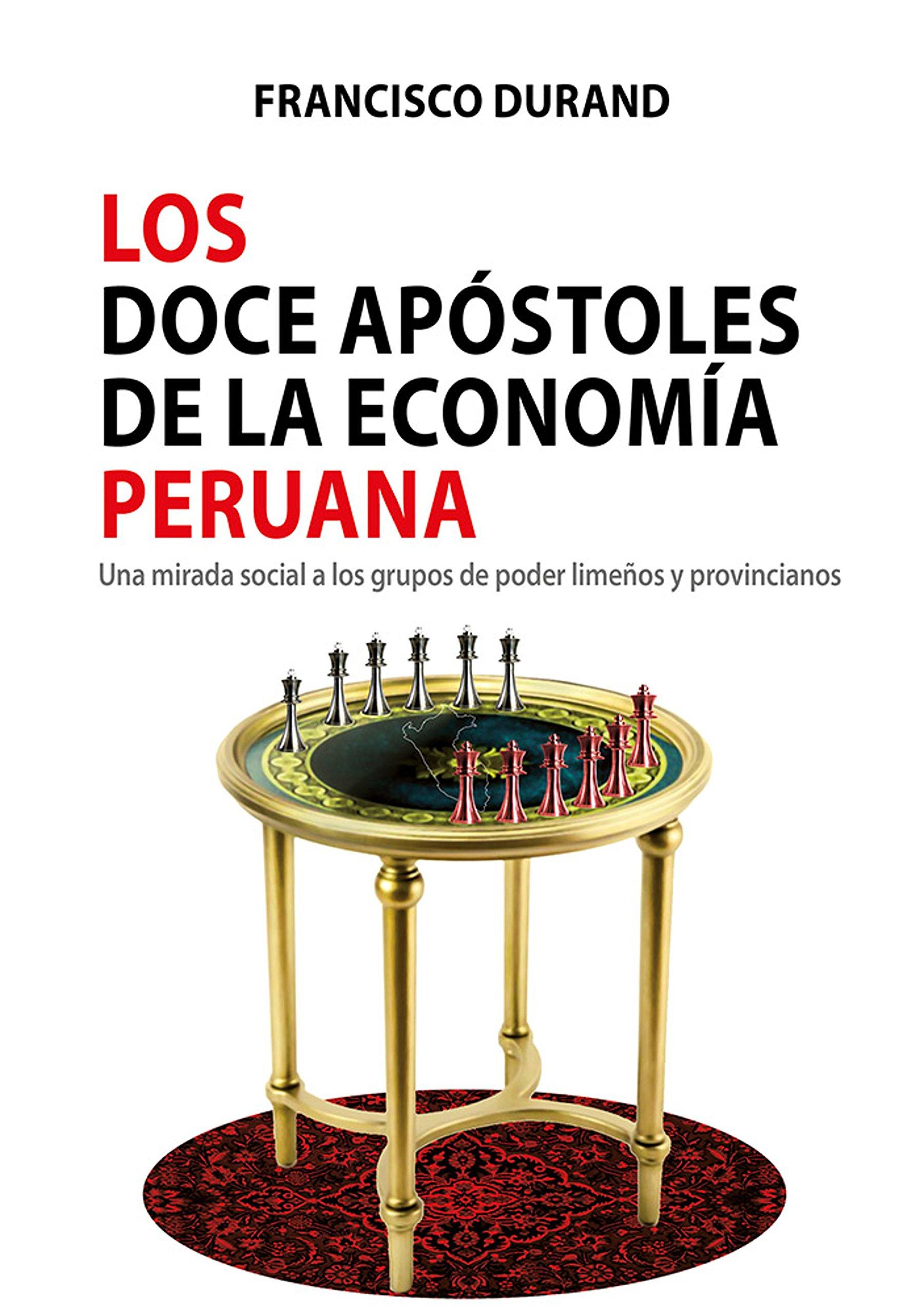 Los doce apóstoles de la economía peruana: Una mirada social a los grupos de poder limeños y provincianos (Spanish Edition)