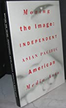 Moving the Image: Independent Asian Pacific American Media Arts 1970-1990