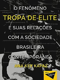 O fenômeno Tropa de elite e suas relações com a sociedade brasileira contemporânea (Portuguese Edition)