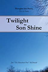 Twilight to Son Shine: The 1st poems (Thoughts into Poetry) Kindle Edition