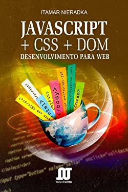 Javascript + CSS + DOM: Desenvolvimento para Web (Portuguese Edition)