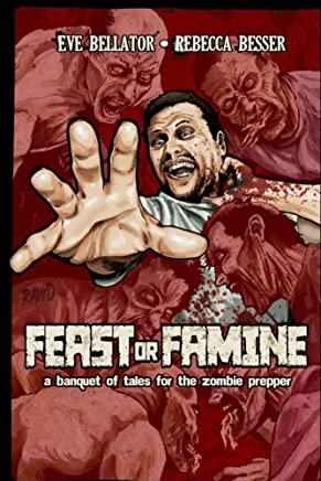 Feast or Famine: A Banquet of Tales for the Zombie Prepper (Zombie Hunger Book 2)