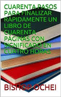 CUARENTA PASOS PARA FINALIZAR RÁPIDAMENTE UN LIBRO DE CUARENTA PÁGINAS CON SIGNIFICADO EN CUATRO HORAS (Spanish Edition)