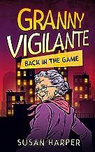 Granny Vigilante: Back in the Game (Granny Vigilante Cozy Mystery Book 1)