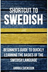 Shortcut to Swedish: Beginner's Guide to Quickly Learning the Basics of the Swedish Language Kindle Edition