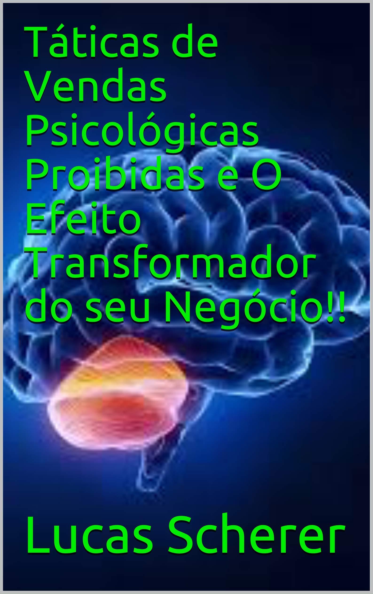 Táticas de Vendas Psicológicas Proibidas e O Efeito Transformador do seu Negócio!! (Portuguese Edition)