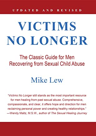 Victims No Longer: The Classic Guide for Men Recovering from Sexual Child Abuse (English Edition)