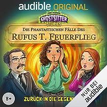 Zurück in die Gegenwart. Die phantastischen Fälle des Rufus T. Feuerflieg 6: Ghostsitter Stories