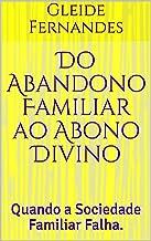 Do Abandono Familiar ao Abono Divino: Quando a Sociedade Familiar Falha. (Clareira Livro 1) (Portuguese Edition)