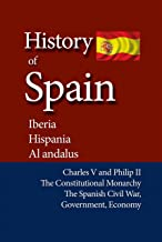 History of Spain, Iberia, Hispania, Al andalus: Charles V and Philip II, The Constitutional Monarchy, The Spanish Civil War, Government, Economy