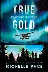 True Gold (True Alaskans Book 1) Kindle Edition