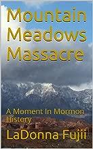 Mountain Meadows Massacre: A Moment In Mormon History