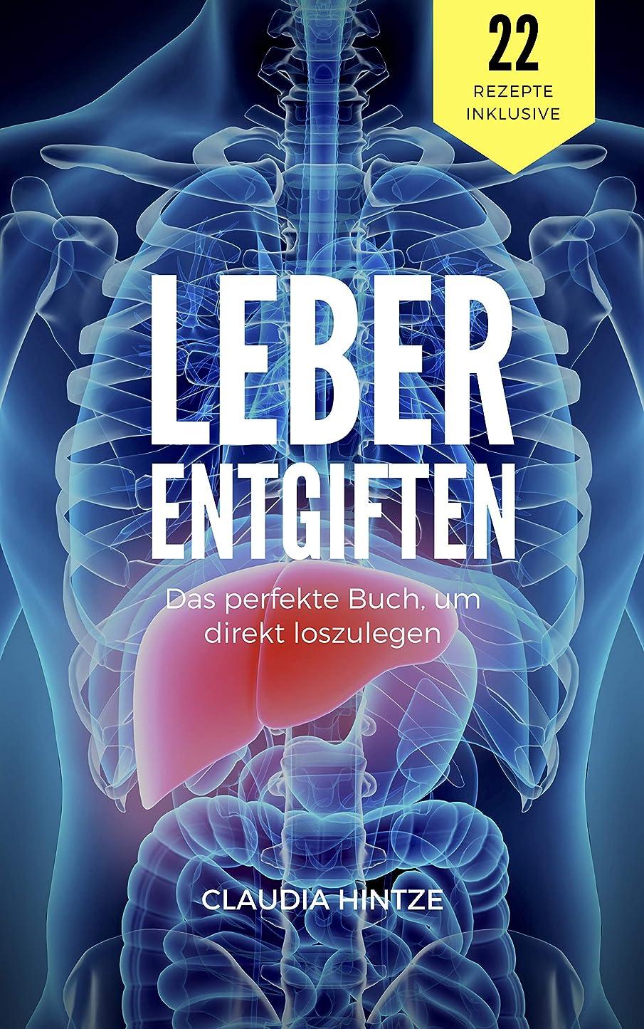 Leber entgiften: Wie du deine Leber in wenigen Tagen reinigst (Natürliche Leberreinigung und alles über das Leberfasten. Inklusive 22 Rezepte, die deiner Leber helfen) (German Edition)
