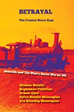 BETRAYAL: The Promise Never Kept: Genocide and The West's Secret War For OIL