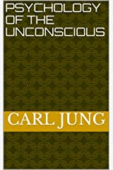 Psychology of the Unconscious Kindle Edition